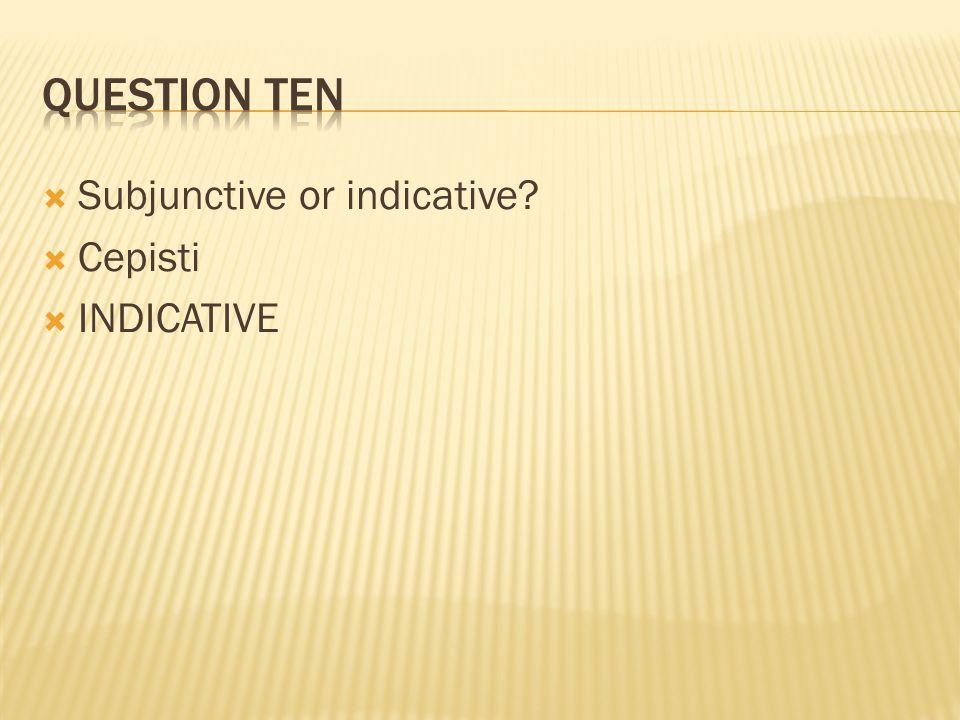  Subjunctive or indicative?  Cepisti  INDICATIVE