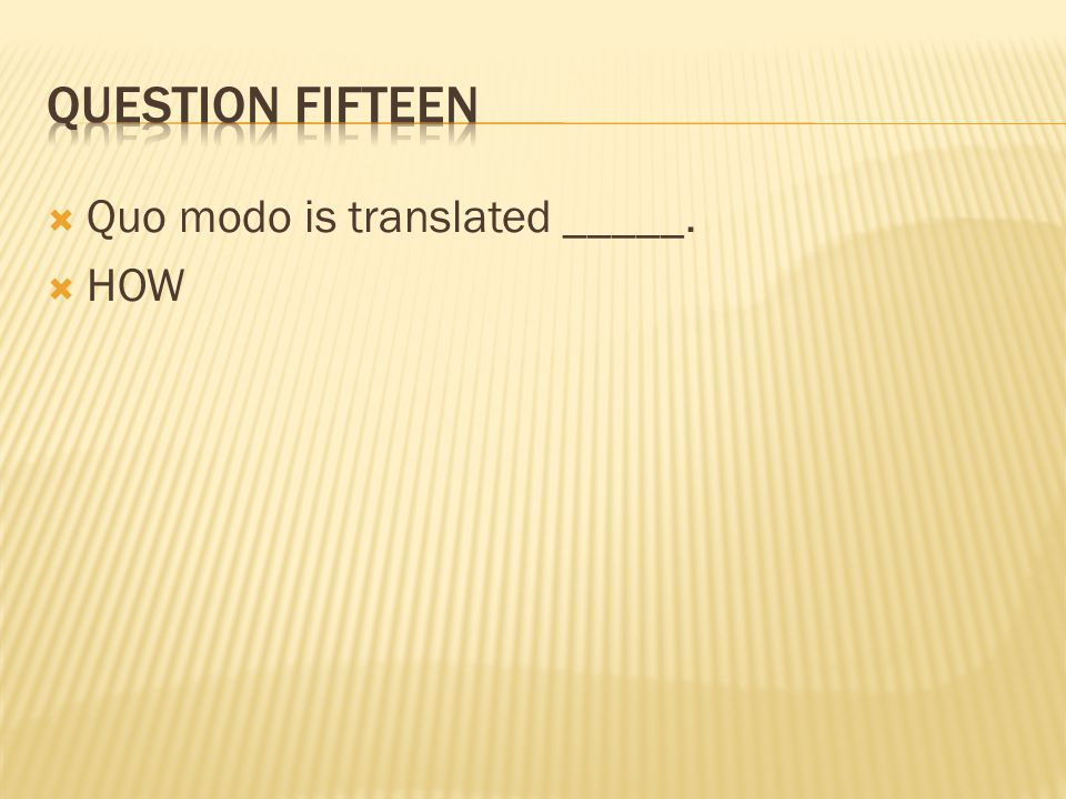  Quo modo is translated _____.  HOW
