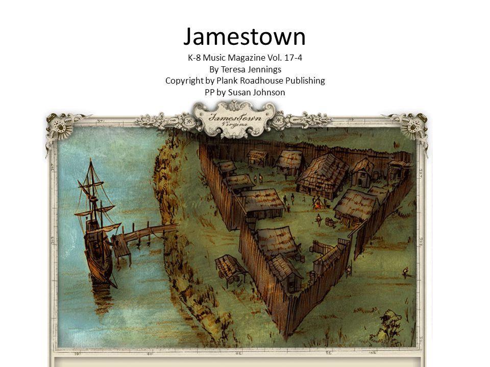 Jamestown K-8 Music Magazine Vol. 17-4 By Teresa Jennings Copyright by Plank Roadhouse Publishing PP by Susan Johnson