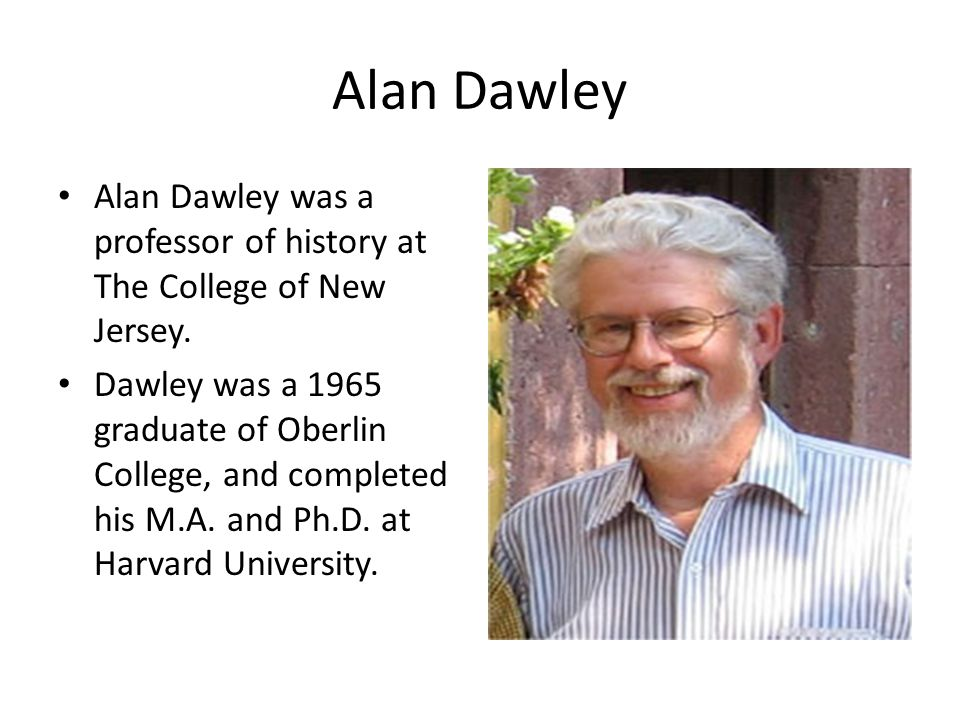 Alan Dawley Alan Dawley was a professor of history at The College of New Jersey.