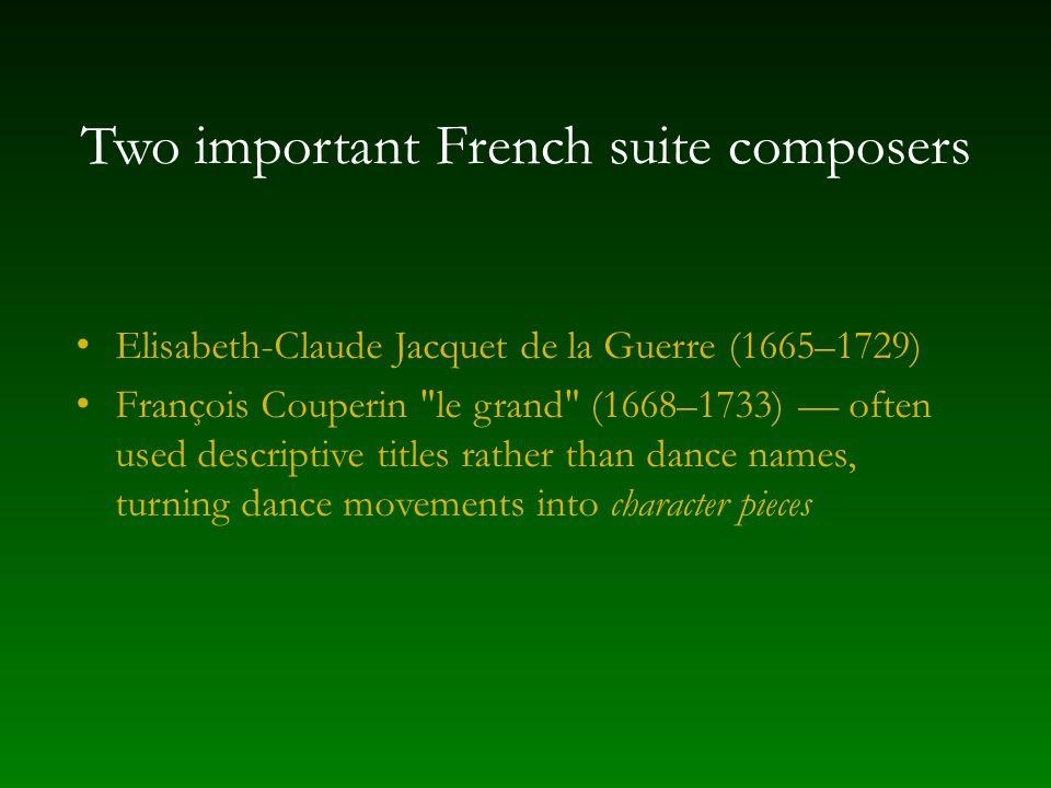Two important French suite composers Elisabeth-Claude Jacquet de la Guerre (1665–1729) François Couperin le grand (1668–1733) — often used descriptive titles rather than dance names, turning dance movements into character pieces