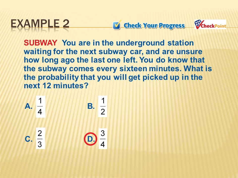 SUBWAY You are in the underground station waiting for the next subway car, and are unsure how long ago the last one left.