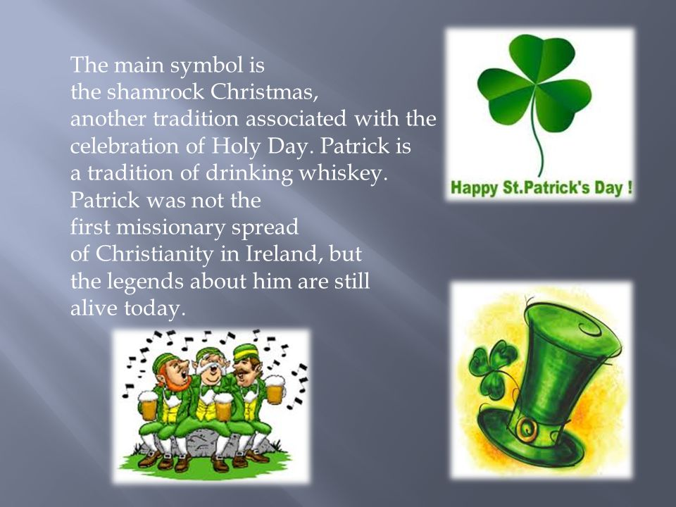 The main symbol is the shamrock Christmas, another tradition associated with the celebration of Holy Day.