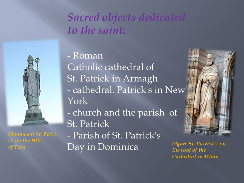 Sacred objects dedicated to the saint: - Roman Catholic cathedral of St.