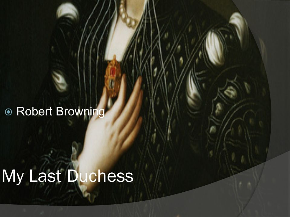My Last Duchess  Robert Browning