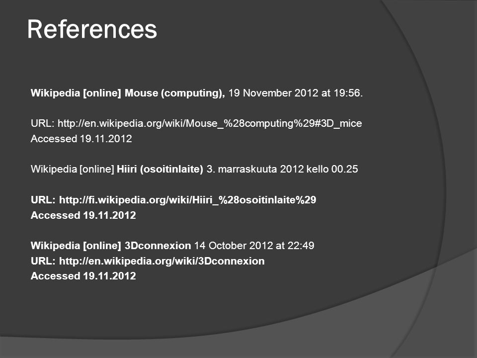 References Wikipedia [online] Mouse (computing), 19 November 2012 at 19:56.