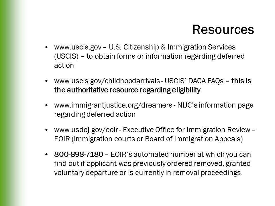Resources www.uscis.gov – U.S. Citizenship & Immigration Services (USCIS) – to obtain forms or information regarding deferred action www.uscis.gov/chi