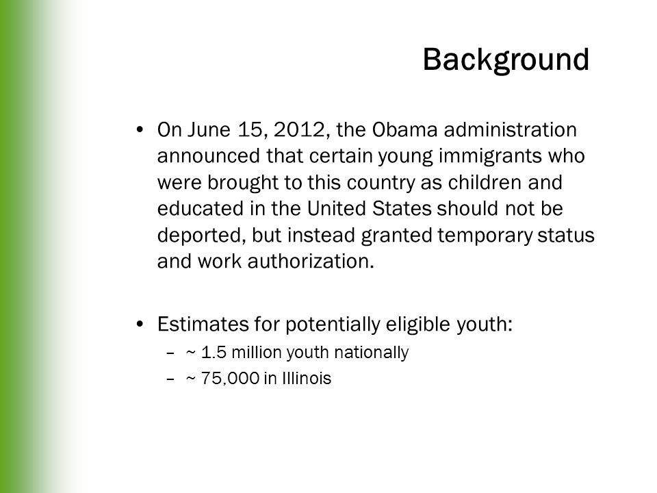 On June 15, 2012, the Obama administration announced that certain young immigrants who were brought to this country as children and educated in the United States should not be deported, but instead granted temporary status and work authorization.