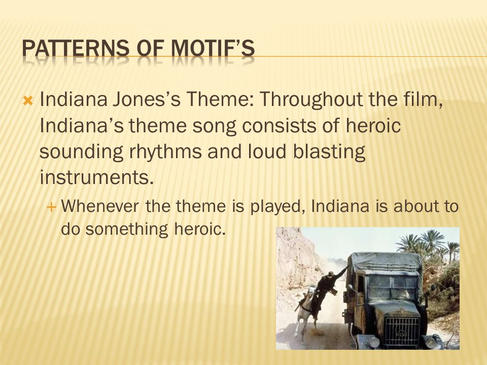  Indiana Jones's Theme: Throughout the film, Indiana's theme song consists of heroic sounding rhythms and loud blasting instruments.