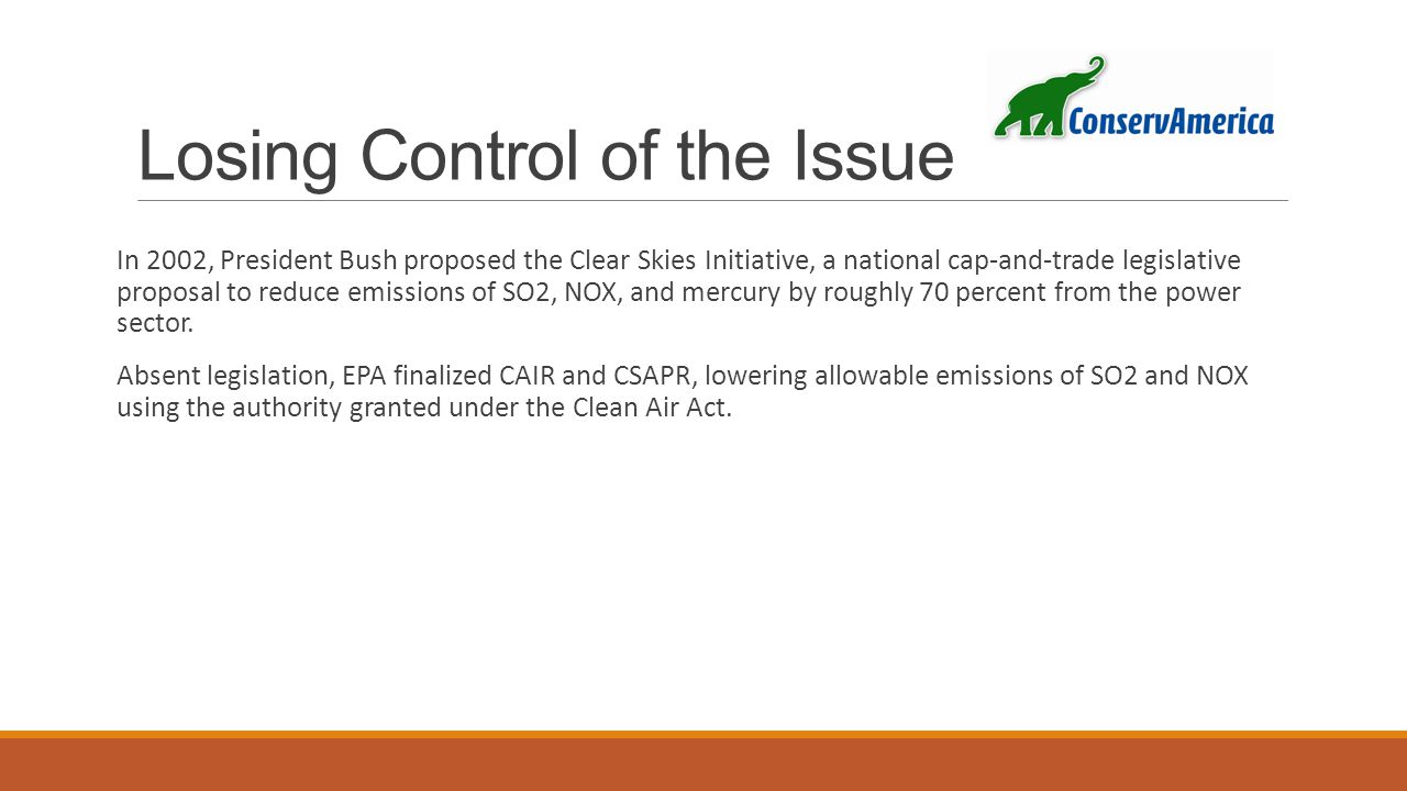 Losing Control of the Issue In 2002, President Bush proposed the Clear Skies Initiative, a national cap-and-trade legislative proposal to reduce emissions of SO2, NOX, and mercury by roughly 70 percent from the power sector.