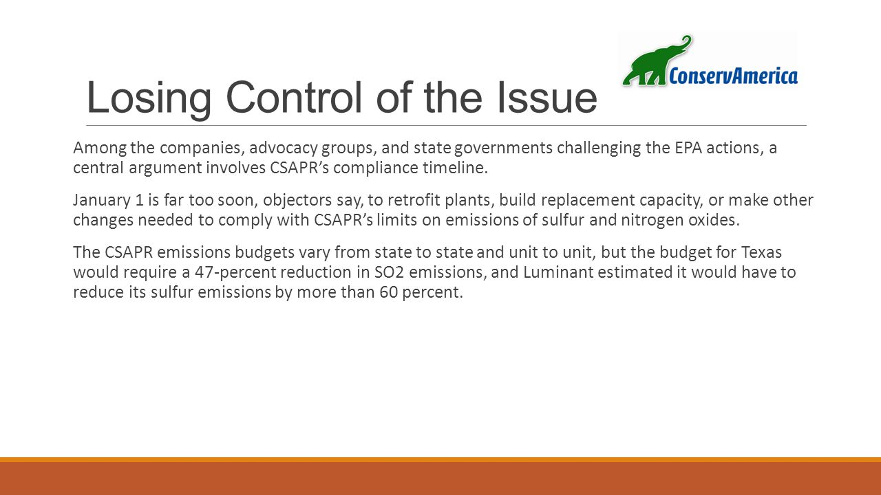 Losing Control of the Issue Among the companies, advocacy groups, and state governments challenging the EPA actions, a central argument involves CSAPR's compliance timeline.