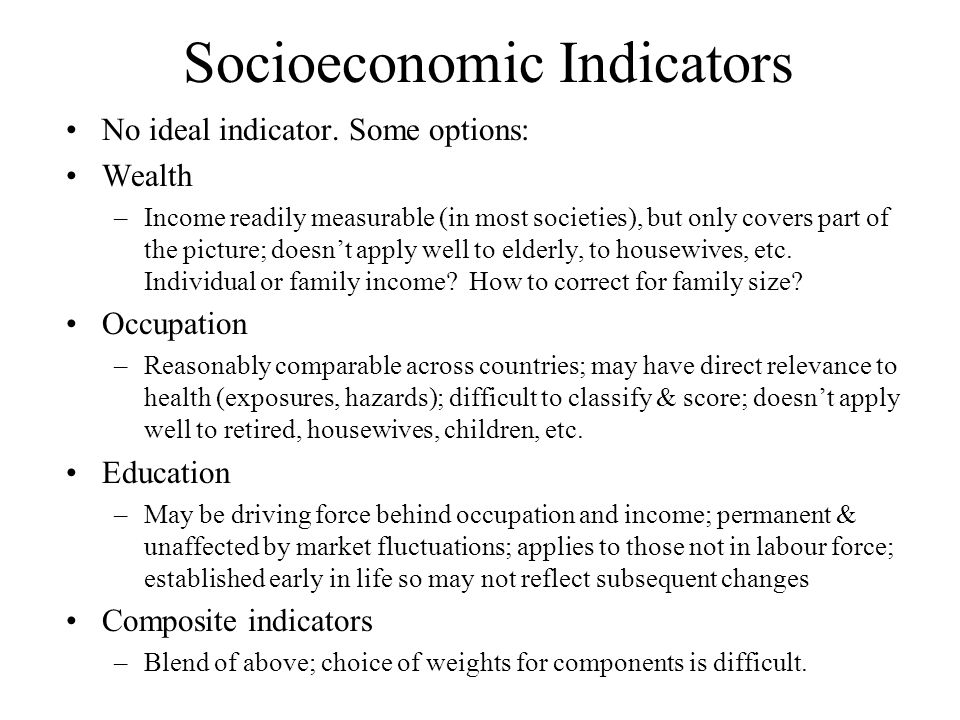 Socioeconomic Indicators No ideal indicator.