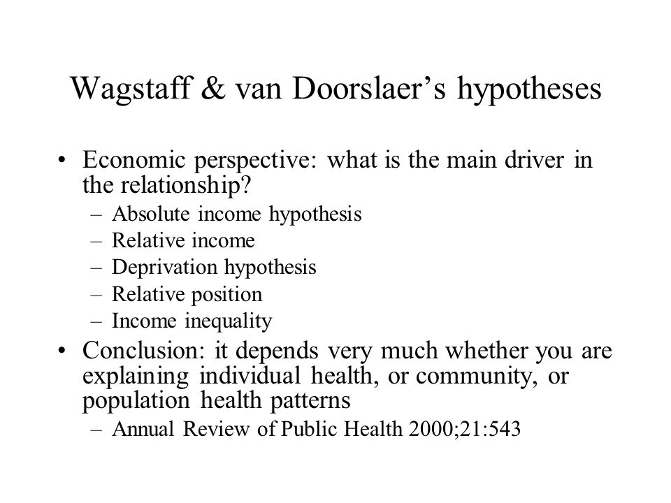 Wagstaff & van Doorslaer's hypotheses Economic perspective: what is the main driver in the relationship.