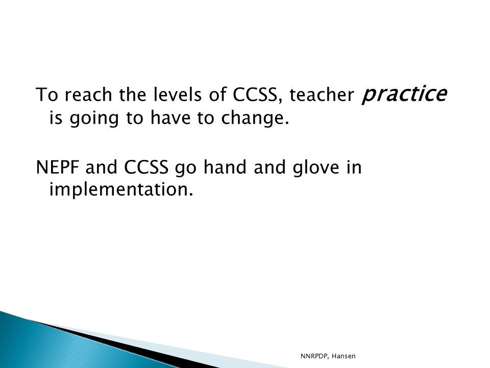 To reach the levels of CCSS, teacher practice is going to have to change.