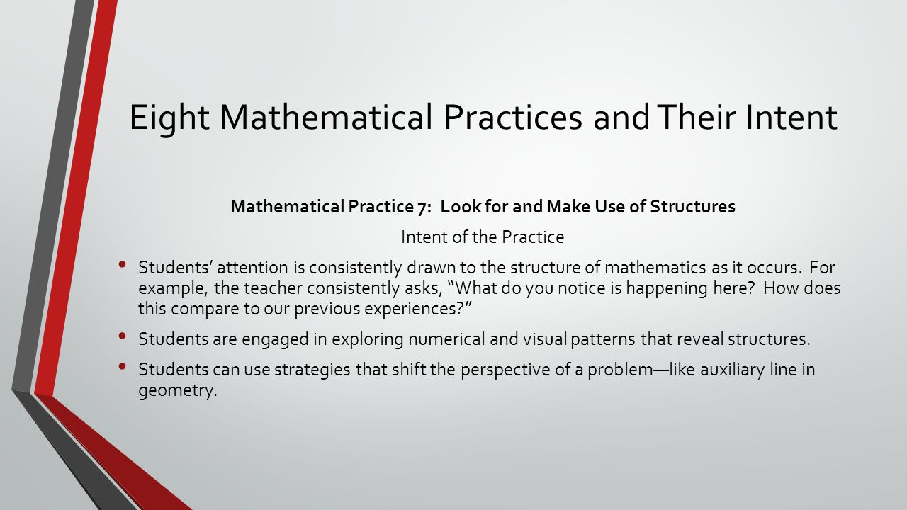 Eight Mathematical Practices and Their Intent Mathematical Practice 7: Look for and Make Use of Structures Intent of the Practice Students' attention