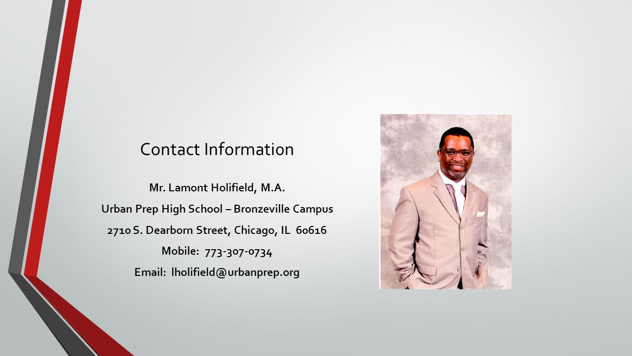Contact Informati0n Mr. Lamont Holifield, M.A. Urban Prep High School – Bronzeville Campus 2710 S. Dearborn Street, Chicago, IL 60616 Mobile: 773-307-