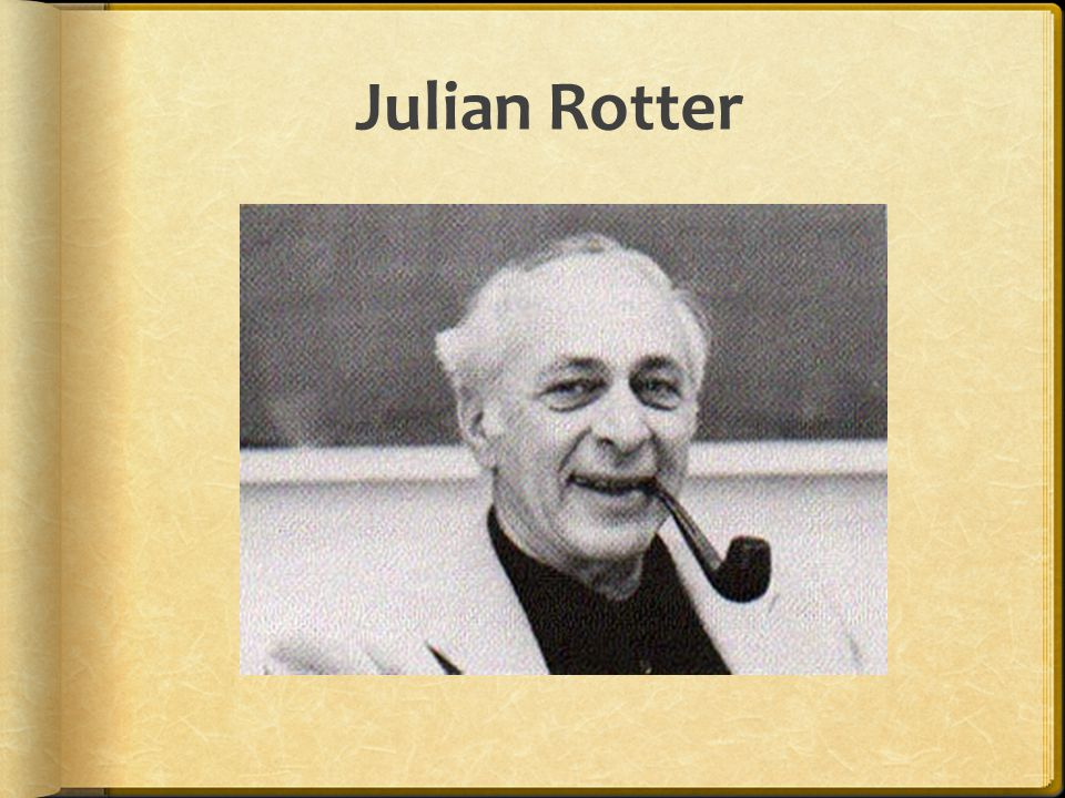 Julian Rotter: American psychologist, began as a Freudian! His personality theory combines learning principles, modeling, cognition, and the effects o