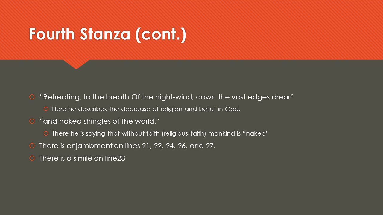 """Fourth Stanza (cont.)  """"Retreating, to the breath Of the night-wind, down the vast edges drear""""  Here he describes the decrease of religion and beli"""