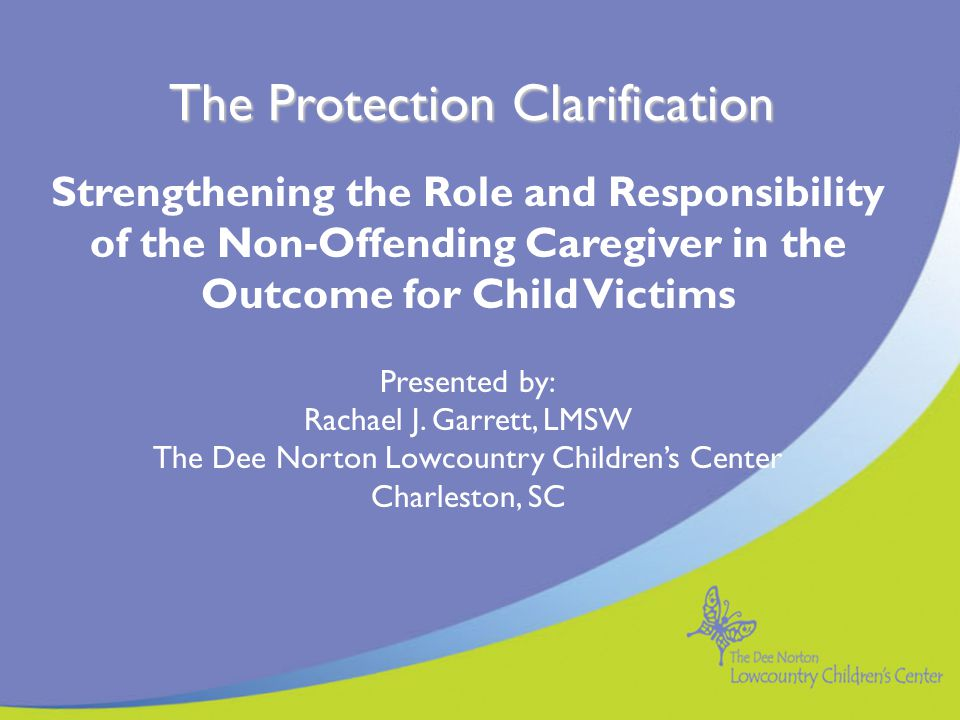 Basis of Protection Clarification Child's view of adults as responsible caregivers disrupted Developmental Issues - Child believes parents know what child knows.