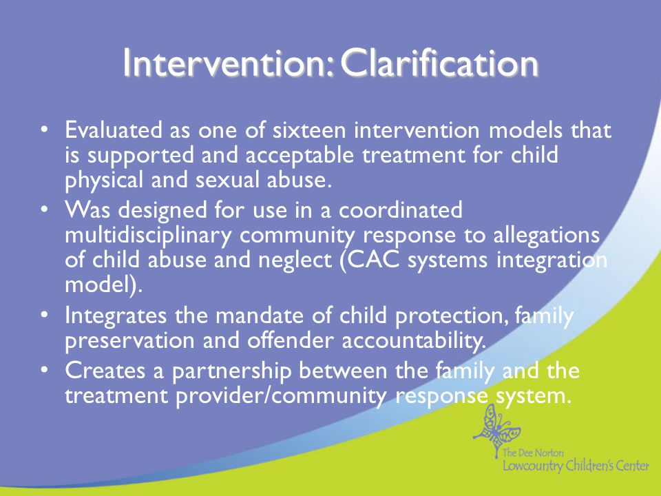 Additional Uses of Clarification Intervention The Protection Clarification process focuses specifically on caregiver protective behaviors The successful completion of the Protection Clarification can be utilized as a precondition for family preservation, for visitation and/or family reunification