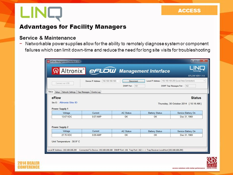 Advantages for Facility Managers Service & Maintenance −Networkable power supplies allow for the ability to remotely diagnose system or component failures which can limit down-time and reduce the need for long site visits for troubleshooting ACCESS