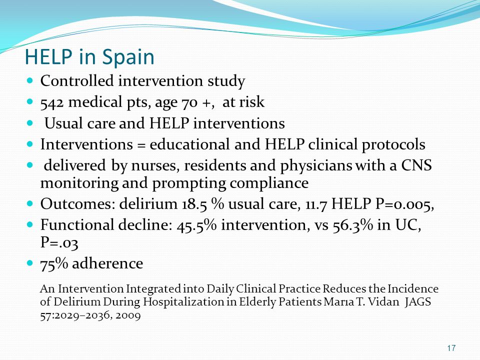 HELP in Spain Controlled intervention study 542 medical pts, age 70 +, at risk Usual care and HELP interventions Interventions = educational and HELP