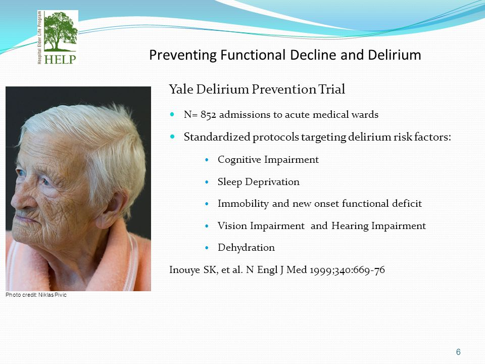 6 Preventing Functional Decline and Delirium Yale Delirium Prevention Trial N= 852 admissions to acute medical wards Standardized protocols targeting
