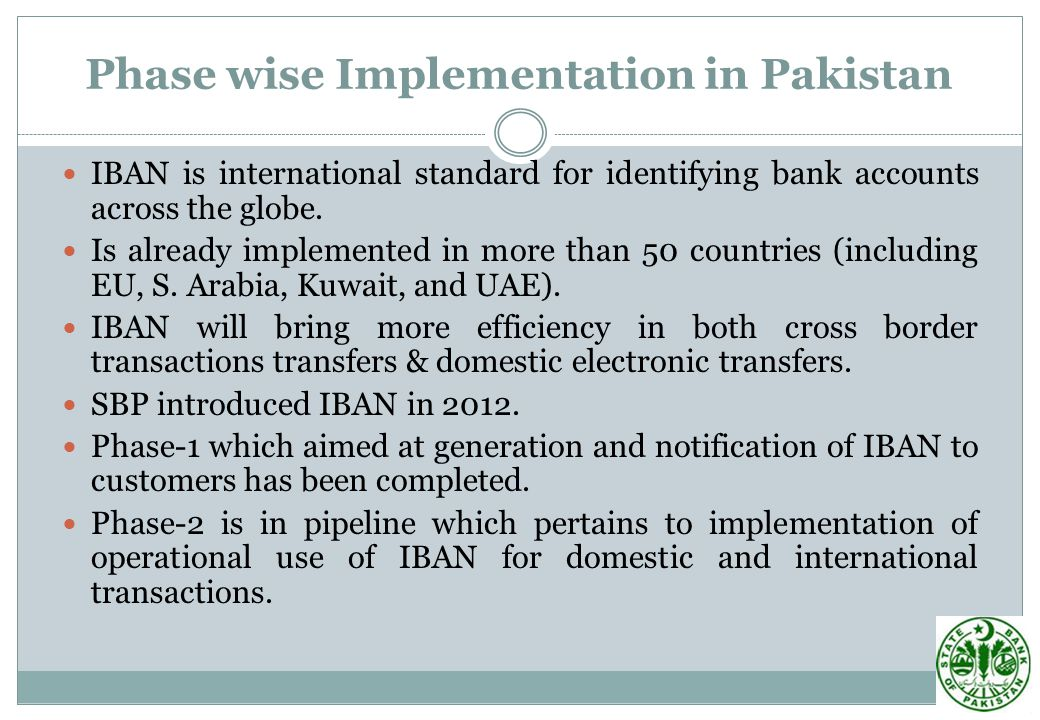 Phase wise Implementation in Pakistan IBAN is international standard for identifying bank accounts across the globe.