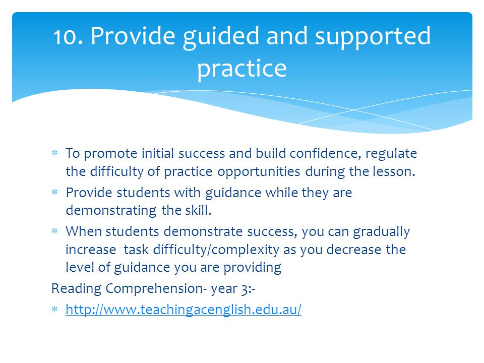  To promote initial success and build confidence, regulate the difficulty of practice opportunities during the lesson.  Provide students with guidan