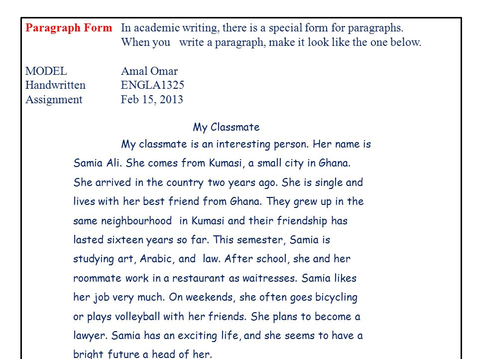 Paragraph Form MODEL Computer-written Assignment Sami Badrawi English 50 Feb 15, 2013 My Classmate Our classmate from Brazil is very athletic.