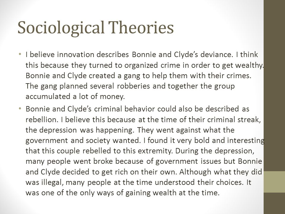 Sociological Theories I believe innovation describes Bonnie and Clyde's deviance. I think this because they turned to organized crime in order to get