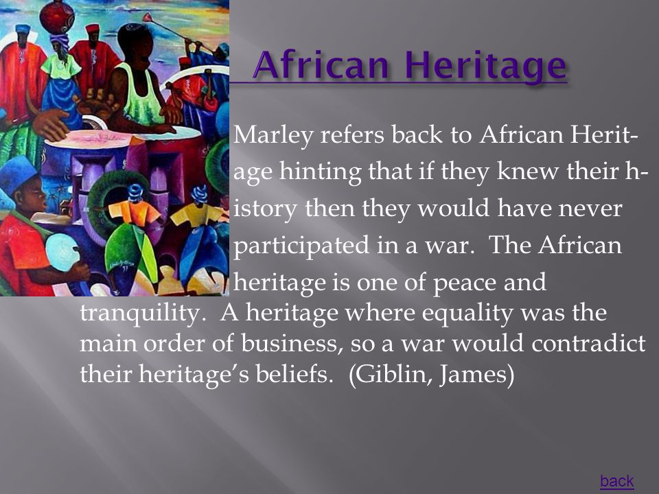  Marley refers back to African Herit-  age hinting that if they knew their h-  istory then they would have never  participated in a war.