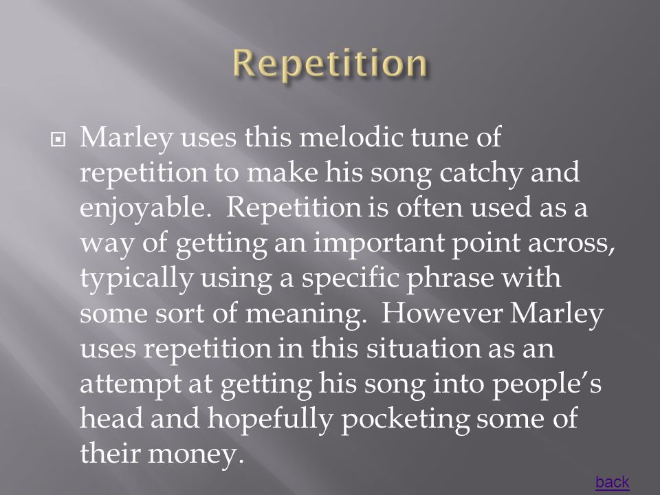  Marley uses this melodic tune of repetition to make his song catchy and enjoyable.