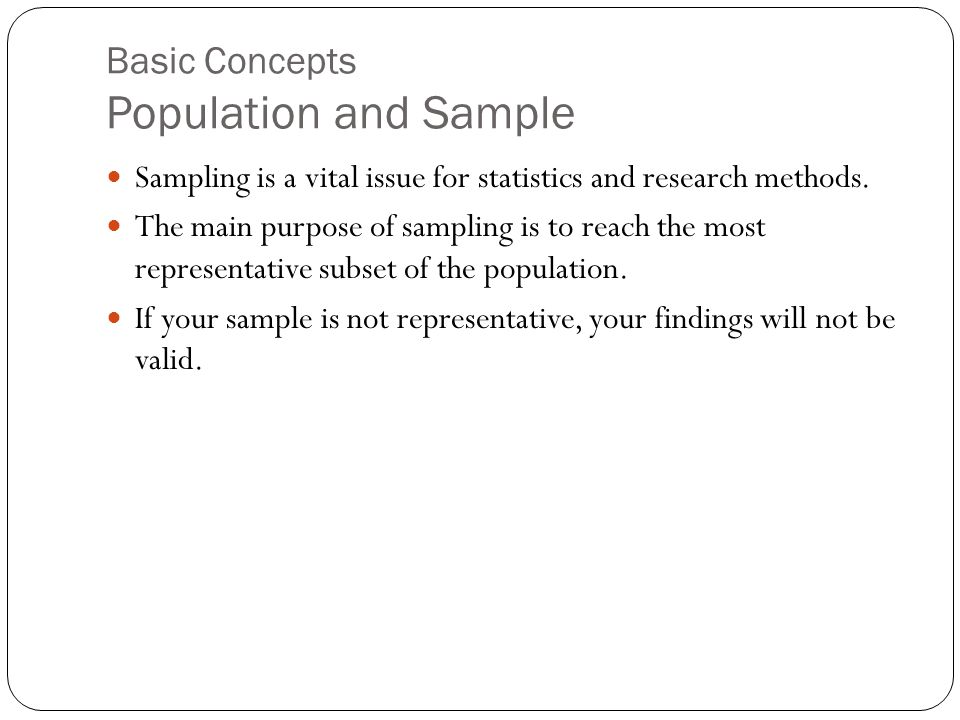 Basic Concepts Population and Sample Sampling is a vital issue for statistics and research methods.