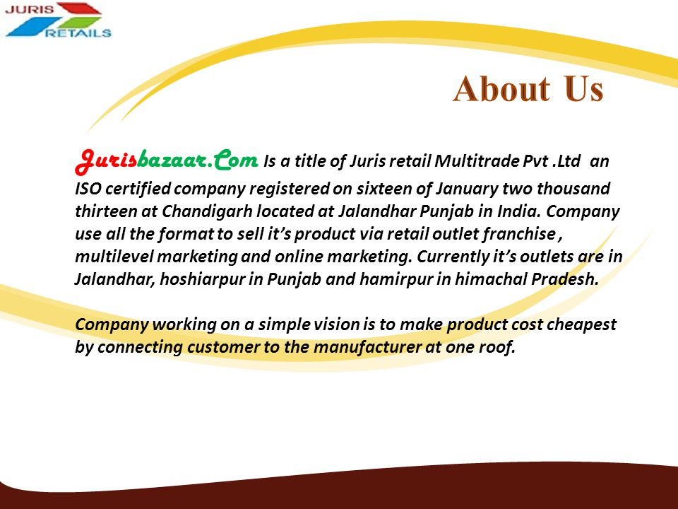 Jurisbazaar.Com Is a title of Juris retail Multitrade Pvt.Ltd an ISO certified company registered on sixteen of January two thousand thirteen at Chand
