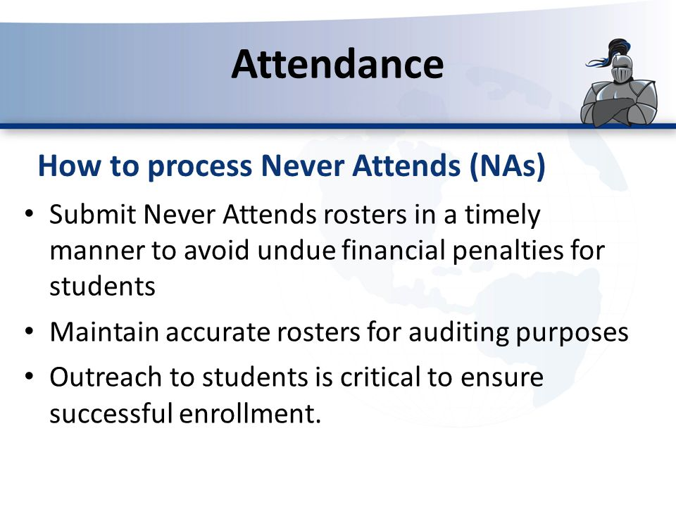 Submit Never Attends rosters in a timely manner to avoid undue financial penalties for students Maintain accurate rosters for auditing purposes Outrea