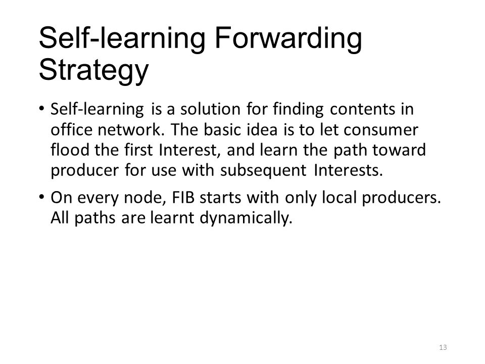 Self-learning Forwarding Strategy Self-learning is a solution for finding contents in office network.