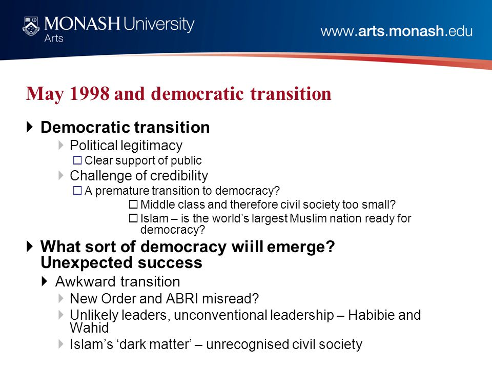 May 1998 and democratic transition  Democratic transition  Political legitimacy  Clear support of public  Challenge of credibility  A premature transition to democracy.