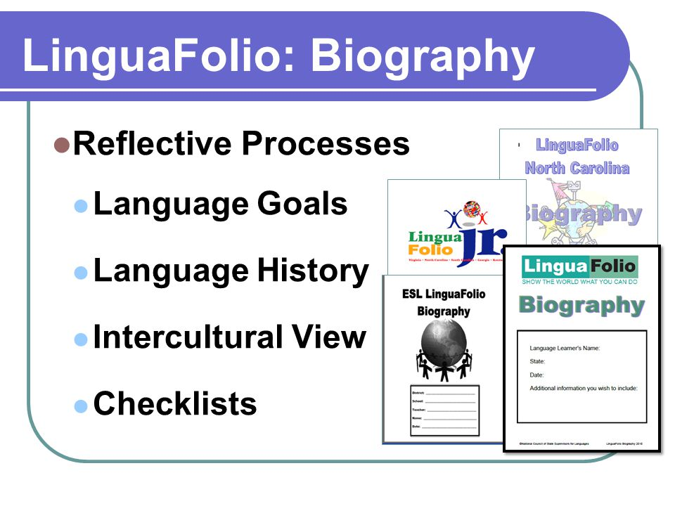 LinguaFolio: Biography Reflective Processes Language Goals Language History Intercultural View Checklists