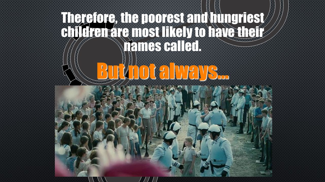 Therefore, the poorest and hungriest children are most likely to have their names called.