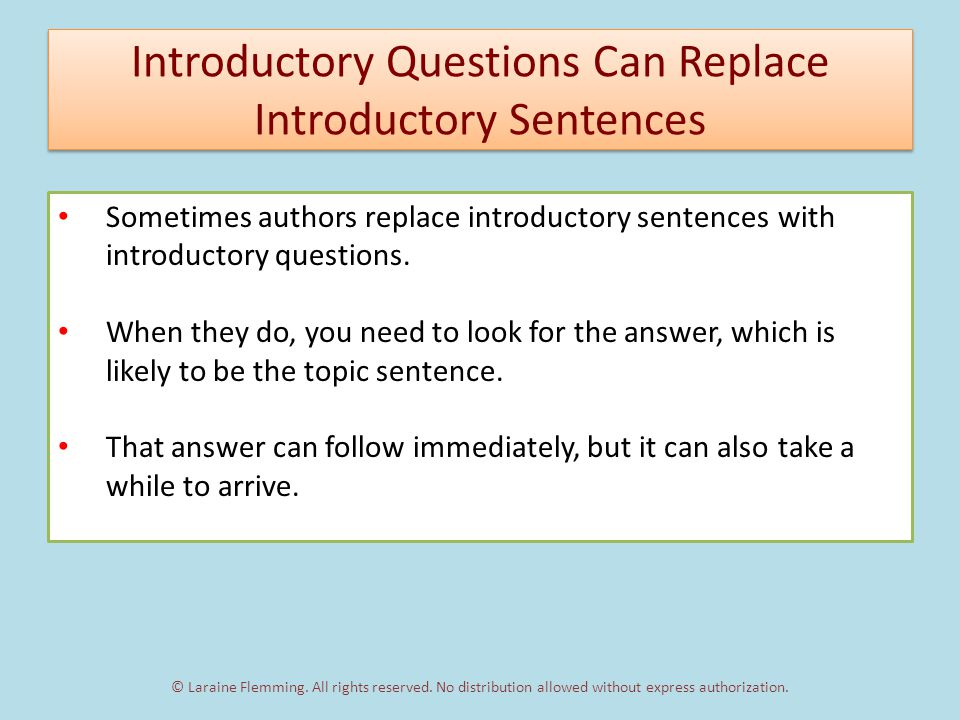 Introductory Questions Can Replace Introductory Sentences Sometimes authors replace introductory sentences with introductory questions.