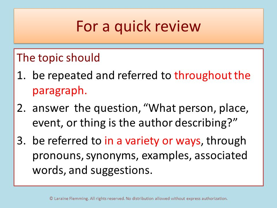 For a quick review The topic should 1.be repeated and referred to throughout the paragraph.