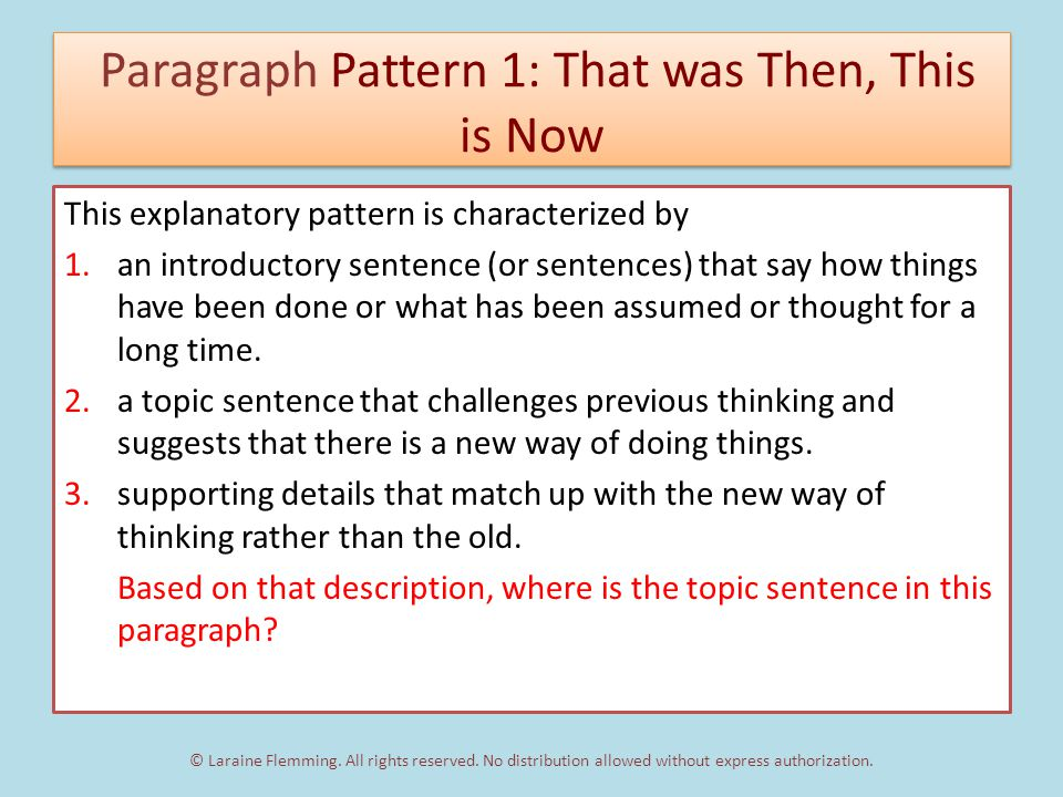 Paragraph Pattern 1: That was Then, This is Now This explanatory pattern is characterized by 1.an introductory sentence (or sentences) that say how things have been done or what has been assumed or thought for a long time.