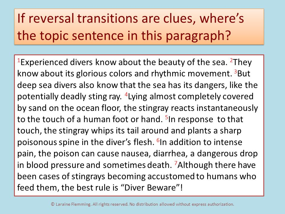 The Main Idea answers the question: What does the author want to say about the topic? is explained or proven by most of the other sentences in the paragraph.