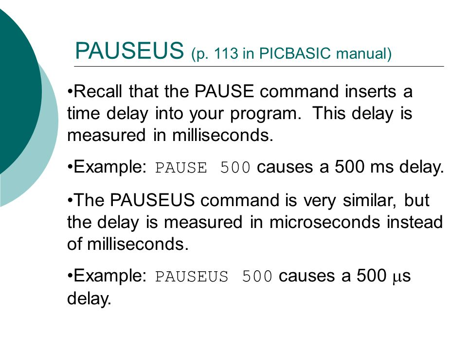 Recall that the PAUSE command inserts a time delay into your program.