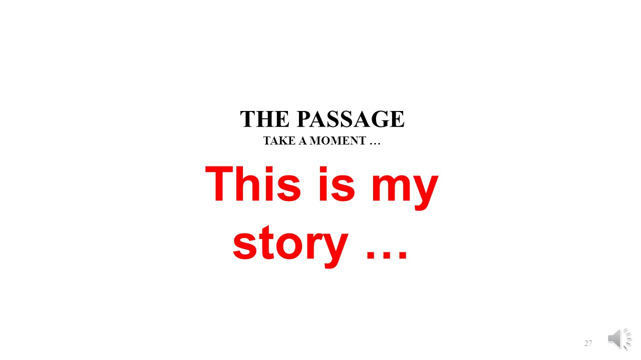 THE PASSAGE TAKE A MOMENT … 26 Tell me your story …