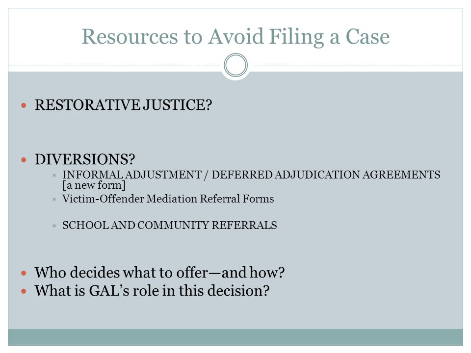 Who Decides a Case should be Filed? The officer arrests and/or District Attorney makes this decision to prosecute. Case Objectives in Juvenile Delinqu