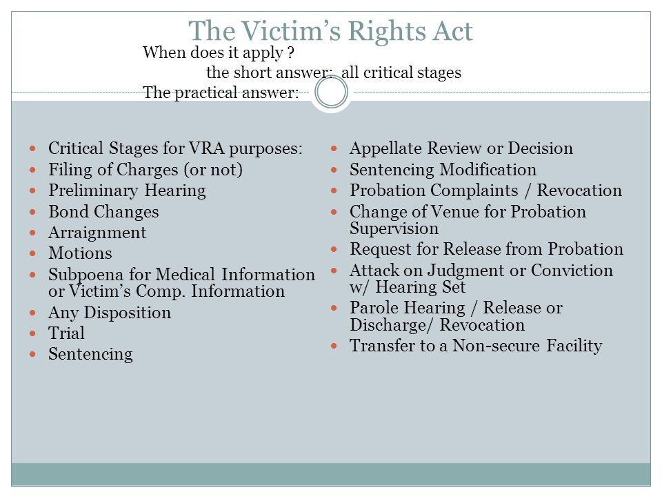 The Victim's Rights Act  Murder, Manslaughter, Criminally Negligent Homicide  Vehicular Homicide  1st, 2nd, & 3rd Degree Assault  Vehicular Assaul