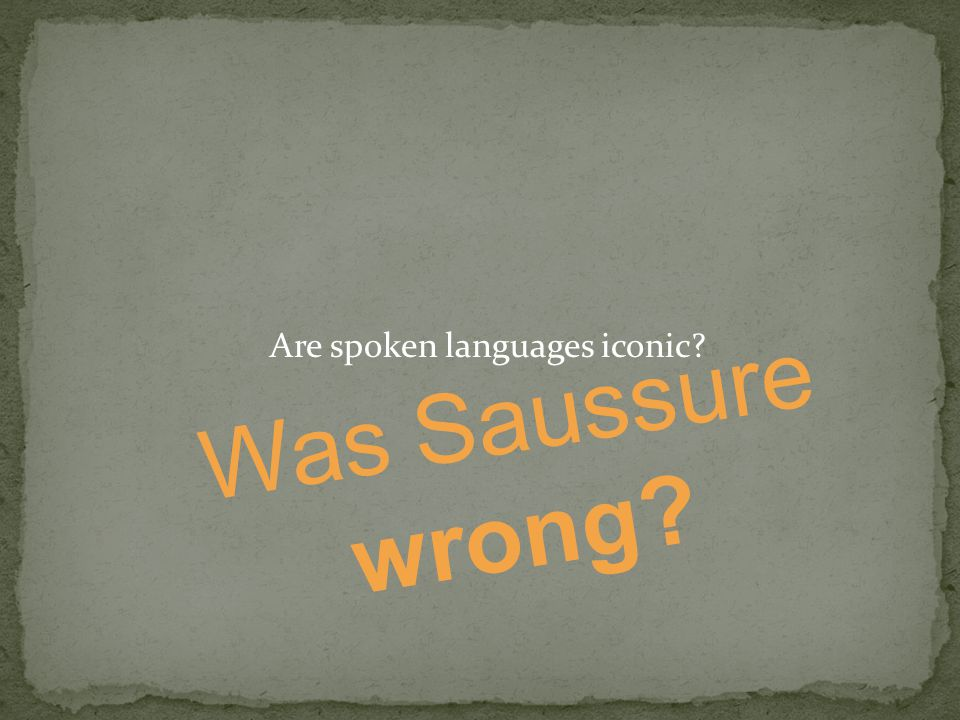 Are spoken languages iconic? Was Saussure wrong?