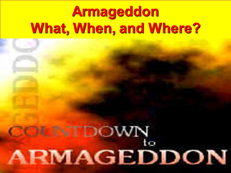 Armageddon What, When, and Where?